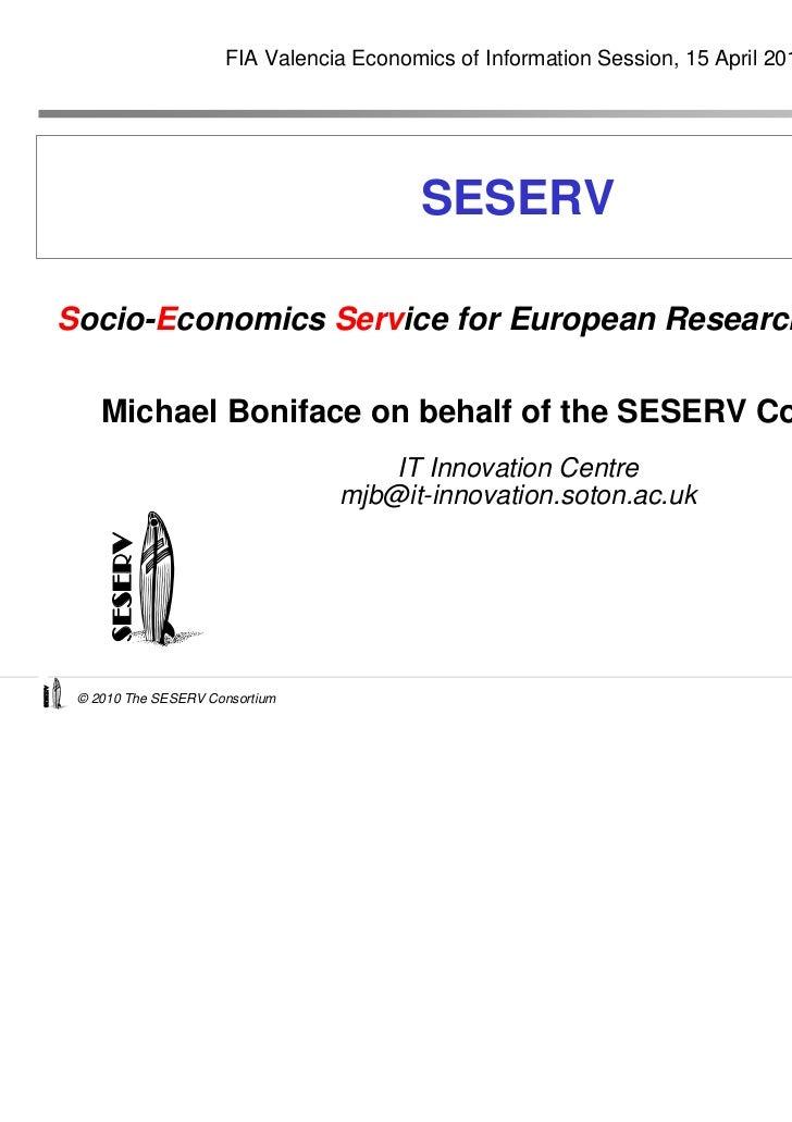 FIA Valencia Economics of Information Session, 15 April 2010                                                  SESERV      ...