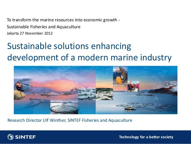 To transform the marine resources into economic growth -Sustainable Fisheries and AquacultureJakarta 27 November 2012Susta...