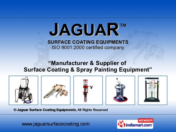 "J AGUA R ™ SURFACE COATING EQUIPMENTS ISO 9001:2000 certified company "" Manufacturer & Supplier of  Surface Coating & Spra..."