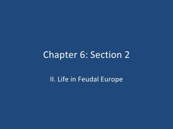 Chapter 6: Section 2 II. Life in Feudal Europe