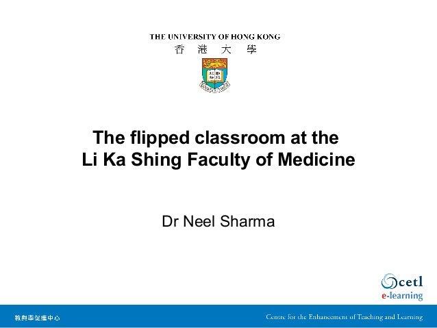 The flipped classroom at theLi Ka Shing Faculty of MedicineDr Neel Sharma