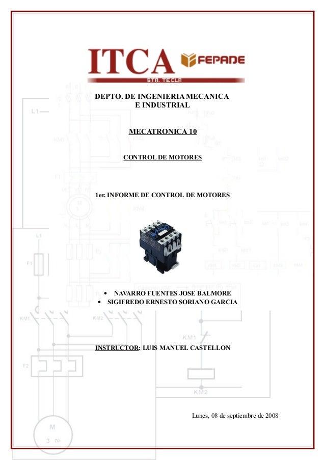 DEPTO. DE INGENIERIA MECANICA         E INDUSTRIAL             MECATRONICA 10           CONTROL DE MOTORES1er. INFORME DE ...