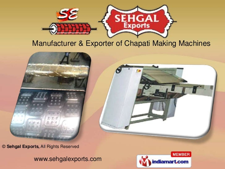 Manufacturer & Exporter of Chapati Making Machines© Sehgal Exports, All Rights Reserved               www.sehgalexports.com
