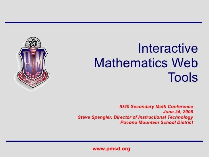 Interactive Mathematics Web Tools IU20 Secondary Math Conference June 24, 2008 Steve Spengler, Director of Instructional T...