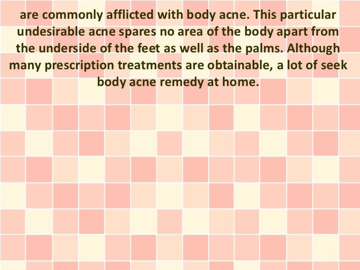 are commonly afflicted with body acne. This particular undesirable acne spares no area of the body apart from the undersid...