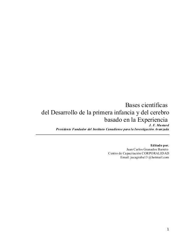 Bases científicas del Desarrollo de la primera infancia y del cerebro basado en la Experiencia J. F. Mustard Presidente Fu...