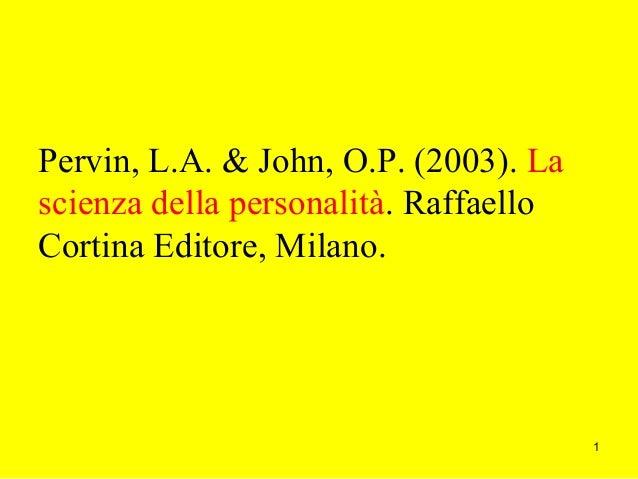 Pervin, L.A. & John, O.P. (2003). La scienza della personalità. Raffaello Cortina Editore, Milano.  1