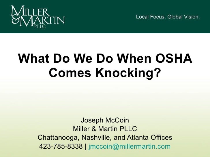 What Do We Do When OSHA Comes Knocking? Joseph McCoin Miller & Martin PLLC Chattanooga, Nashville, and Atlanta Offices 423...