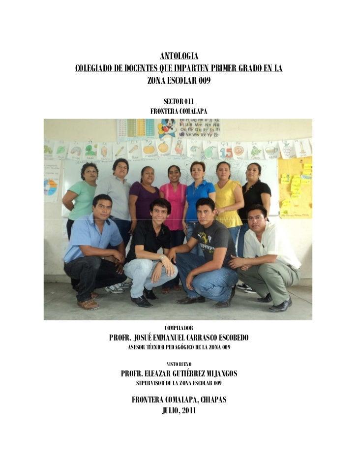 ANTOLOGIACOLEGIADO DE DOCENTES QUE IMPARTEN PRIMER GRADO EN LA                  ZONA ESCOLAR 009                         S...