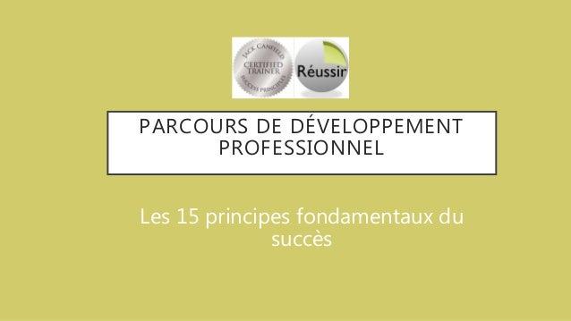 PARCOURS DE DÉVELOPPEMENT PROFESSIONNEL Les 15 principes fondamentaux du succès
