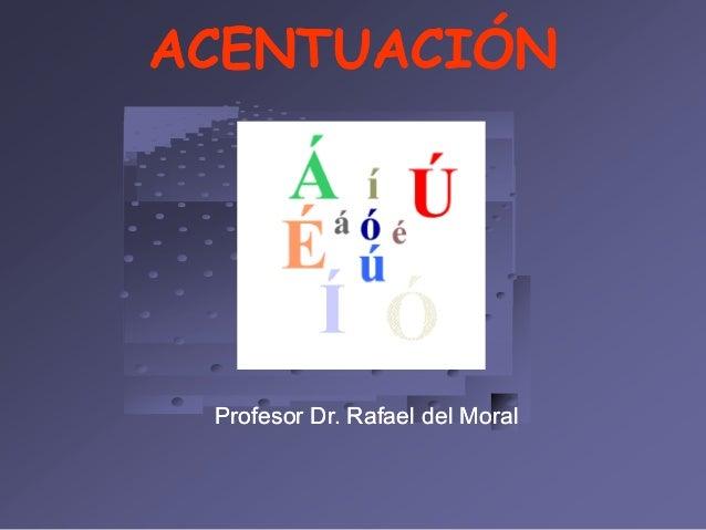 ACENTUACIÓN Profesor Dr. Rafael del Moral