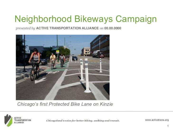Neighborhood Bikeways Campaignpresented by ACTIVE TRANSPORTATION ALLIANCE on 00.00.0000Chicago's first Protected Bike Lane...