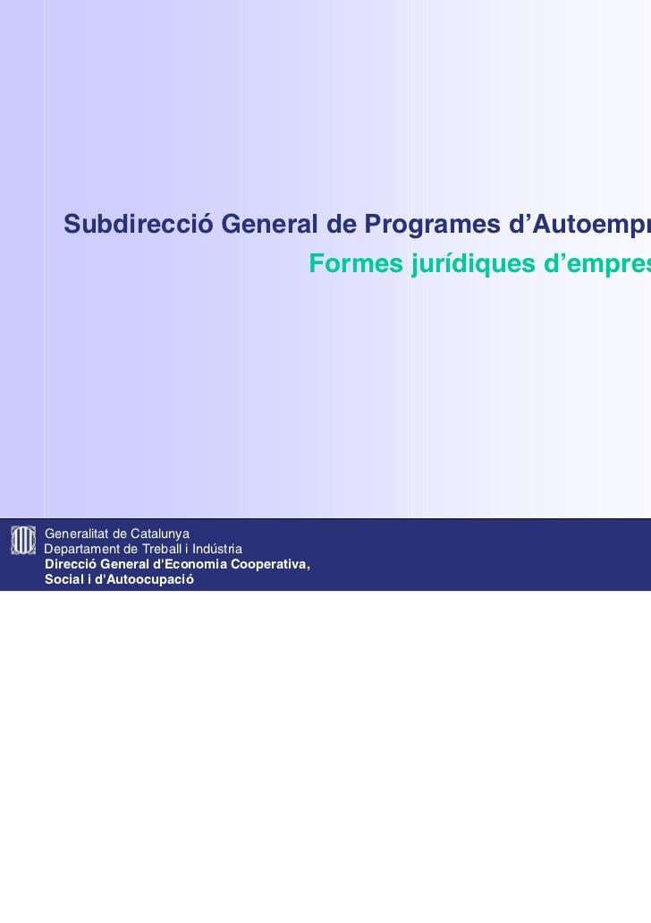 Subdirecció General de Programes d'Autoempresa                    Formes jurídiques d'empresaGeneralitat de CatalunyaDepar...
