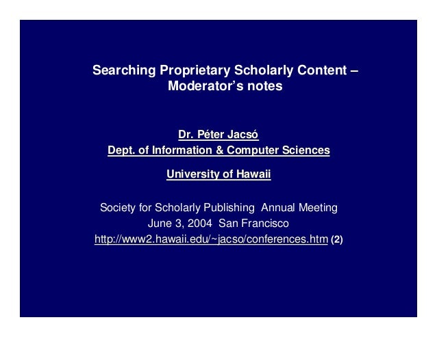 Searching Proprietary Scholarly Content –           Moderator's notes                Dr. Péter Jacsó  Dept. of Information...