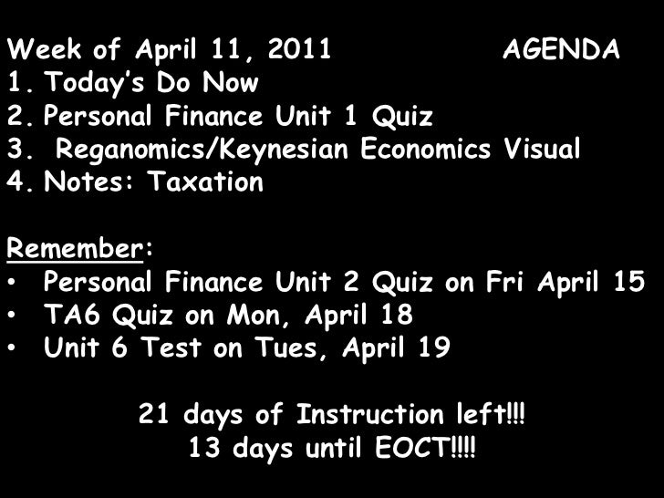 Week of April 11, 2011              AGENDA<br />Today's Do Now<br />Personal Finance Unit 1 Quiz<br />Reganomics/Keynesian...