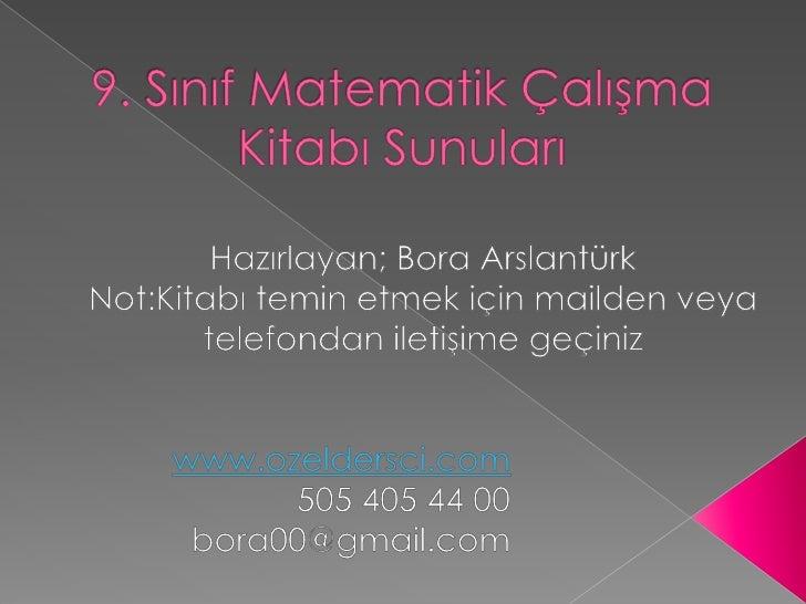 9. Sınıf Matematik Çalışma Kitabı Sunuları <br />Hazırlayan; Bora Arslantürk<br />Not:Kitabı temin etmek için mailden veya...