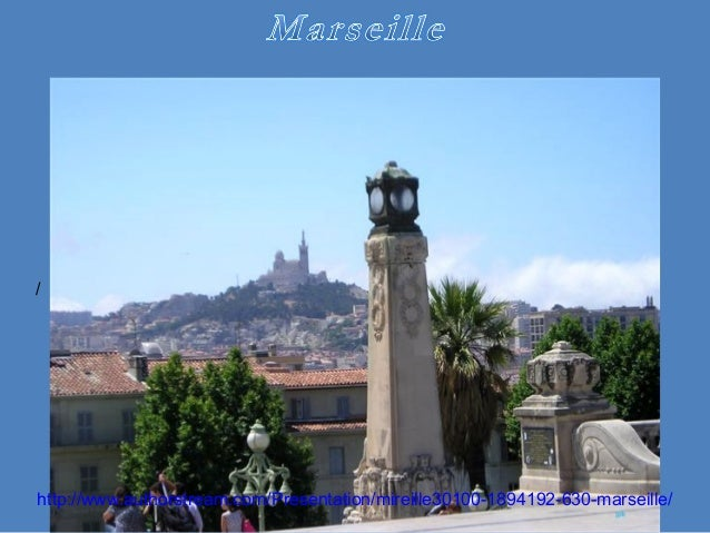 / http://www.authorstream.com/Presentation/mireille30100-1894192-630-marseille/