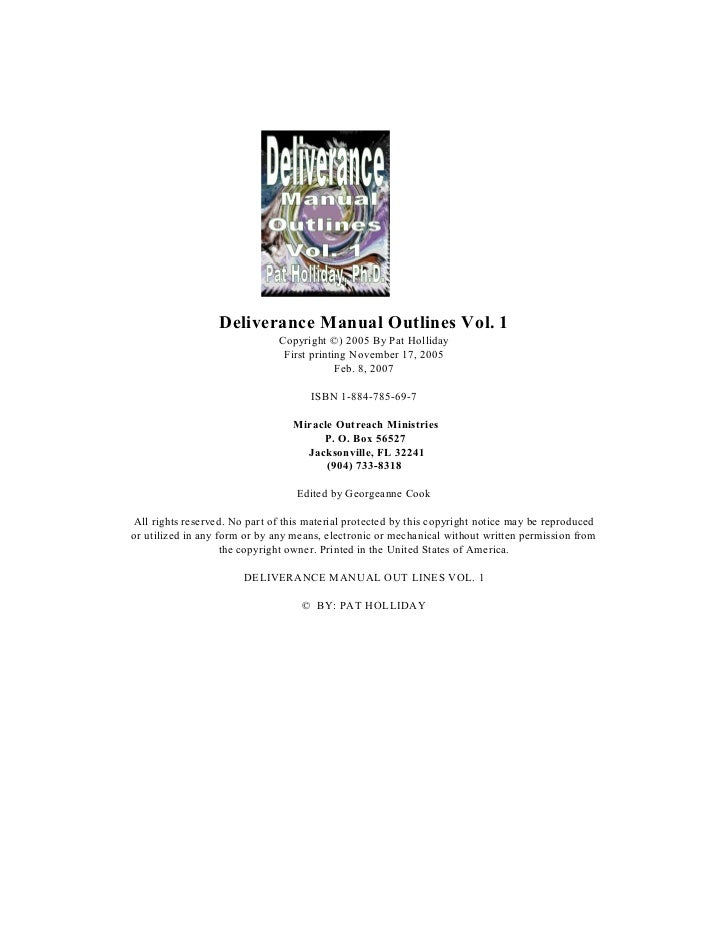 Deliverance Manual Outlines Vol. 1                               Copyright ©) 2005 By Pat Holliday                        ...