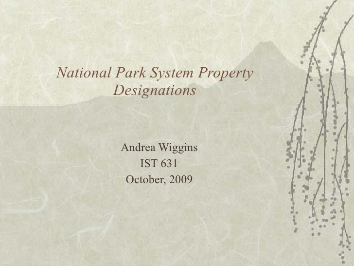 National Park System Property Designations Andrea Wiggins IST 631 October, 2009