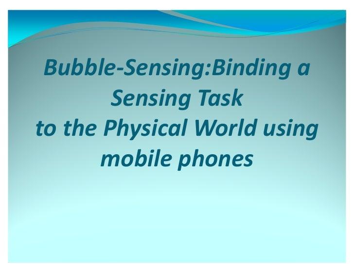 Bubble-Sensing:Binding a        Sensing Taskto the Physical World using       mobile phones
