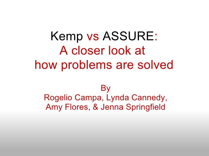 Kemp  vs  ASSURE : A closer look at  how problems are solved By Rogelio Campa, Lynda Cannedy, Amy Flores, & Jenna Springfi...