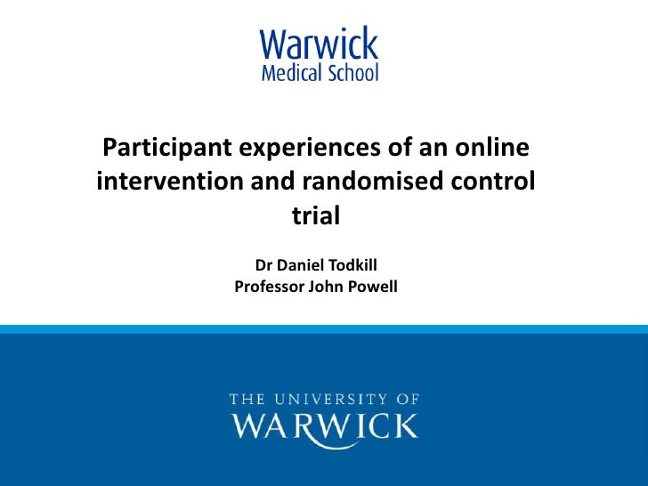 Participant experiences of an online intervention and randomised control trial<br />Dr Daniel Todkill<br />Professor John ...