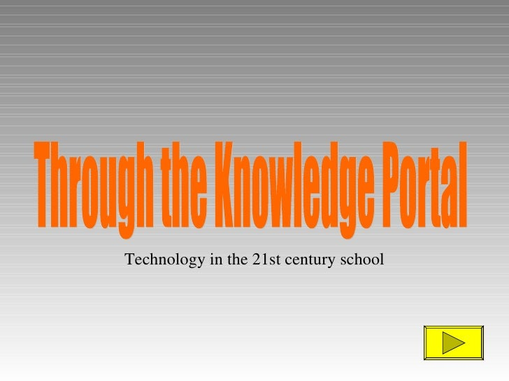Through the Knowledge Portal Technology in the 21st century school