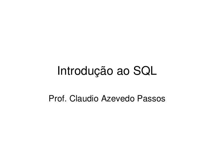 Introdução ao SQLProf. Claudio Azevedo Passos