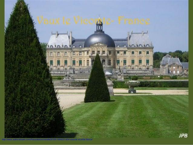 Vaux le Vicomte- France http://www.authorstream.com/Presentation/mireille30100-1904231-634-vaux-le-vicomte-france/