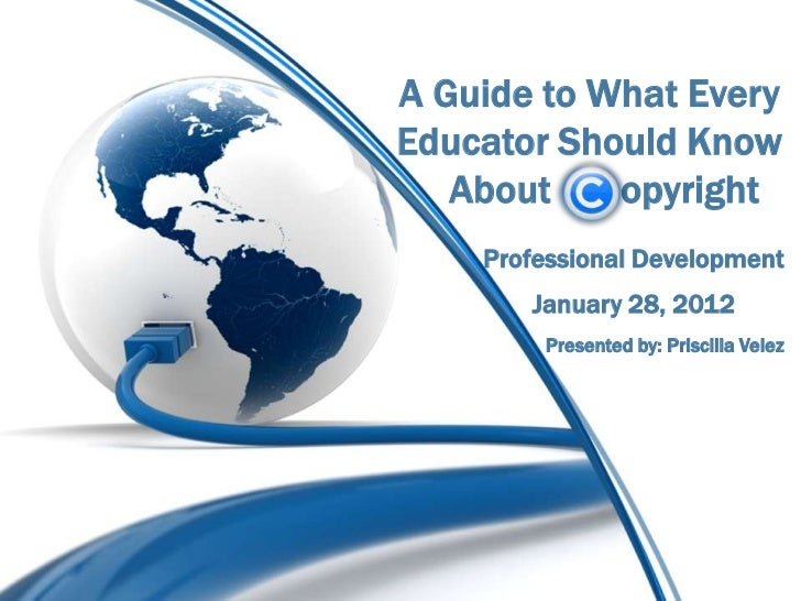 A Guide to What EveryEducator Should Know   About    opyright    Professional Development       January 28, 2012        Pr...