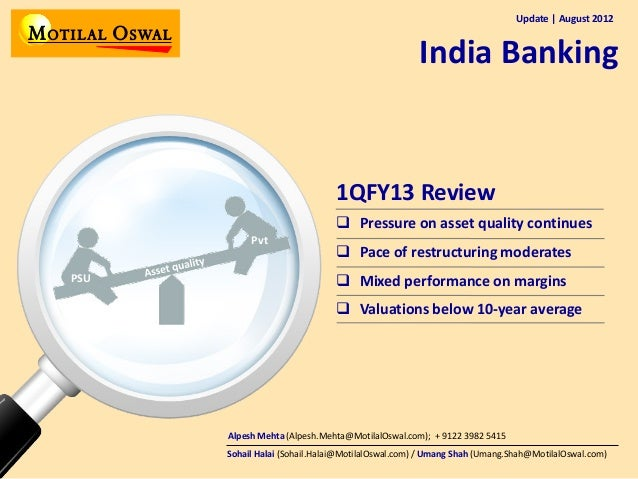 Update | August 2012  India Banking  1QFY13 Review  Pressure on asset quality continues Pvt PSU   Pace of restructuring ...