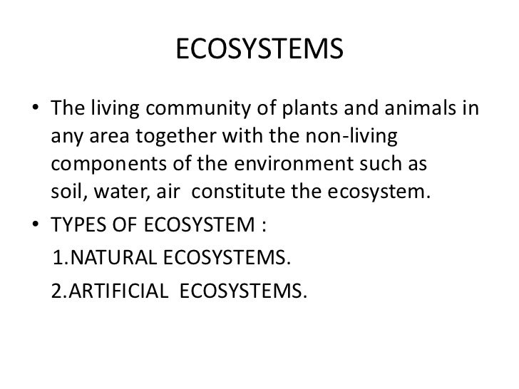 ECOSYSTEMS• The living community of plants and animals in  any area together with the non-living  components of the enviro...