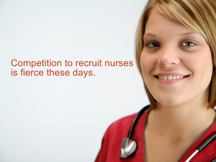 Competition to recruit nurses is fierce these days.