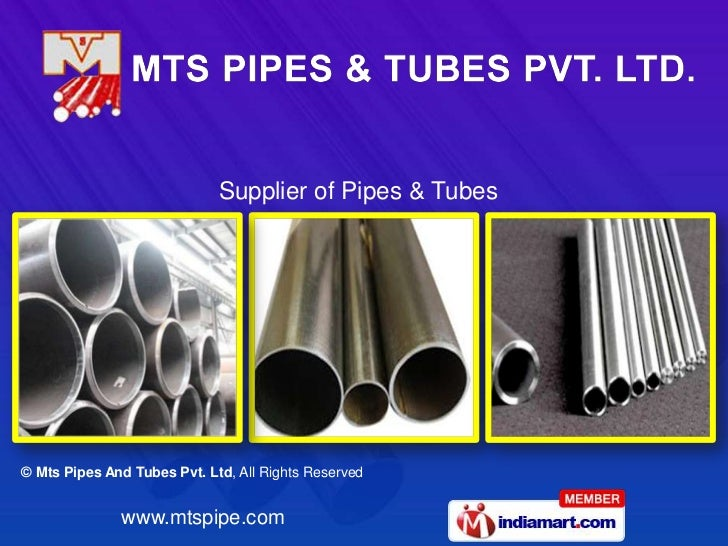 Supplier of Pipes & Tubes© Mts Pipes And Tubes Pvt. Ltd, All Rights Reserved              www.mtspipe.com