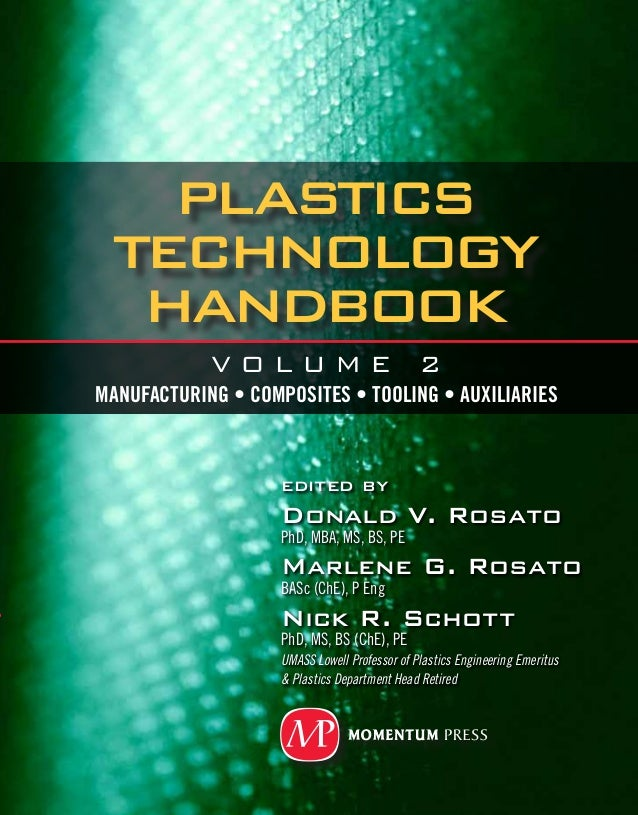 Plastics TechnologY Handbook edited by Donald V. Rosato PhD, MBA, MS, BS, PE Marlene G. Rosato BASc (ChE), P Eng Nick R. S...