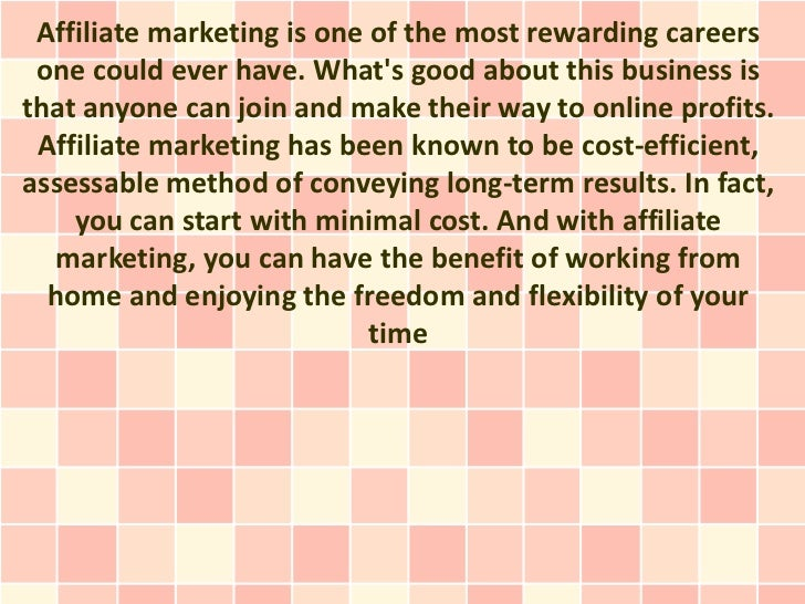 Affiliate marketing is one of the most rewarding careers one could ever have. Whats good about this business isthat anyone...