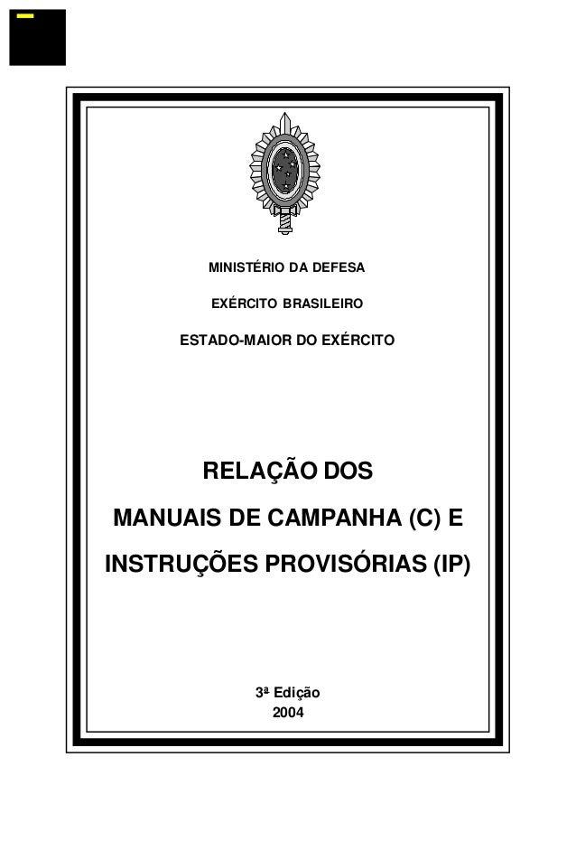 MINISTÉRIO DA DEFESA  EXÉRCITO BRASILEIRO  ESTADO-MAIOR DO EXÉRCITO  RELAÇÃO DOS  MANUAIS DE CAMPANHA (C) E  INSTRUÇÕES PR...