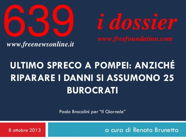8 ottobre 2013 a cura di Renato Brunetta i dossier www.freefoundation.com www.freenewsonline.it 639 ULTIMO SPRECO A POMPEI...