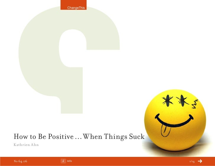 ChangeThis     How to Be Positive … When Things Suck Kathrien Ahn   No 64.06       Info                     1/14