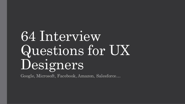 64 Interview Questions for UX Designers Google, Microsoft, Facebook, Amazon, Salesforce…