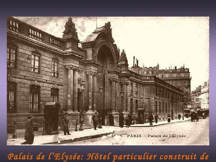 1 2 3 Palais de l'Elysée: Hôtel particulier construit de 1718 à 1722.