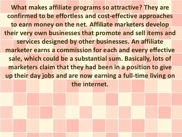 What makes affiliate programs so attractive? They are confirmed to be effortless and cost-effective approaches   to earn m...
