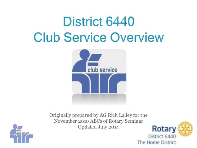 Originally prepared by AG Rich Lalley for the November 2010 ABCs of Rotary Seminar Updated July 2014