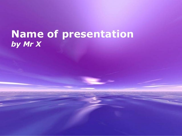 Powerpoint Templates Page 1 Powerpoint Templates Name of presentation by Mr X