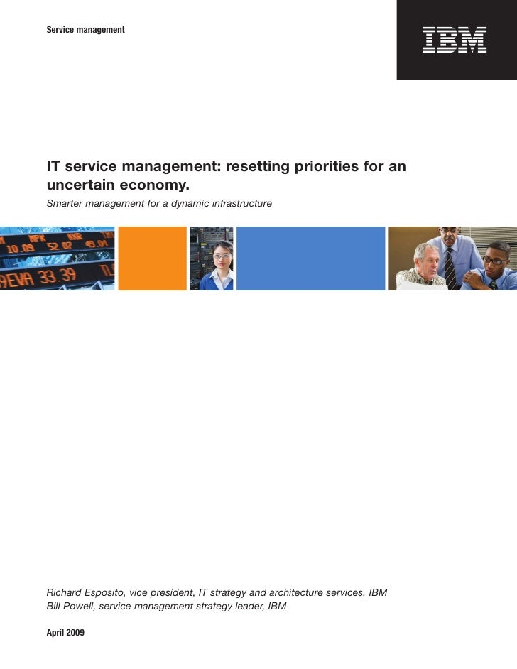 Service management     IT service management: resetting priorities for an uncertain economy. Smarter management for a dyna...
