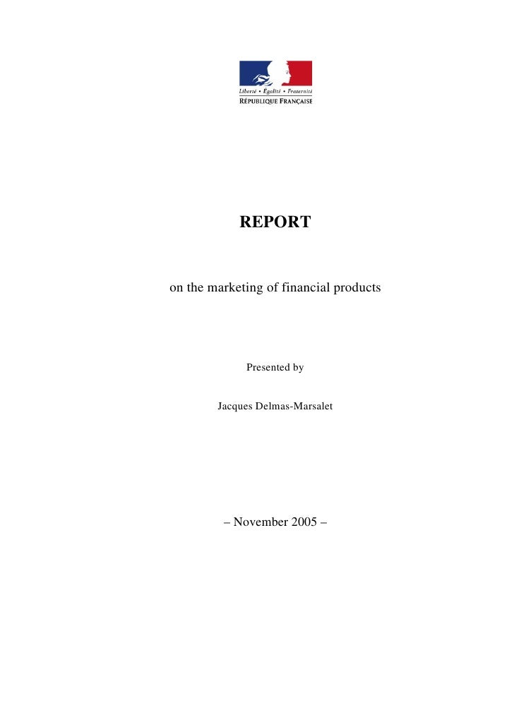 REPORT   on the marketing of financial products                  Presented by           Jacques Delmas-Marsalet           ...