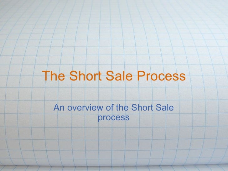 The Short Sale Process An overview of the Short Sale process