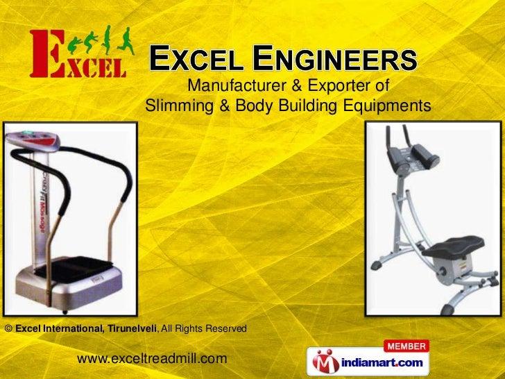 Manufacturer & Exporter of                               Slimming & Body Building Equipments© Excel International, Tirunel...