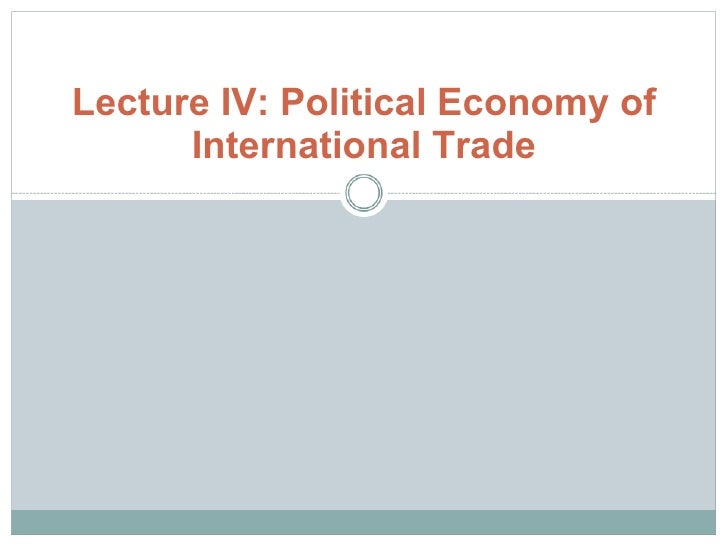 Lecture IV: Political Economy of International Trade