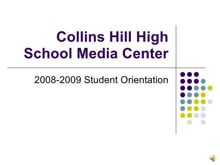 Collins Hill High School Media Center  2008-2009 Student Orientation